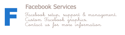 Facebook Services. Facebook setup, support and management. Custom Facebook graphics. Contact us for more information.